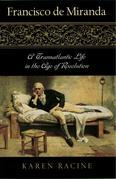 Francisco de Miranda: A Transatlantic Life in the Age of Revolution