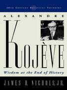 Alexandre Kojeve: Wisdom at the End of History