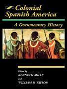 Colonial Spanish America: A Documentary History