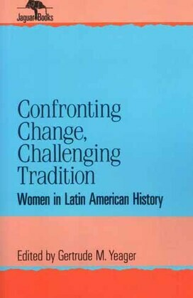 Confronting Change, Challenging Tradition: Woman in Latin American History