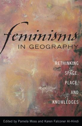 Feminisms in Geography: Rethinking Space, Place, and Knowledges