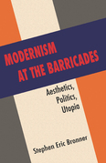 Modernism at the Barricades: aesthetics, Politics, Utopia