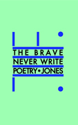 The Brave Never Write Poetry