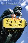The New Rational Therapy: Thinking Your Way to Serenity, Success, and Profound Happiness