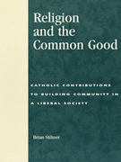 Religion and the Common Good: Catholic Contributions to Building Community in a Liberal Society