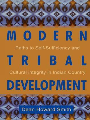 Modern Tribal Development: Paths to Self-Sufficiency and Cultural Integrity in Indian Country