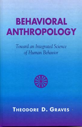 Behavioral Anthropology: Toward an Integrated Science of Human Behavior