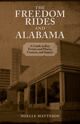 The Freedom Rides and Alabama: A Guide to Key Events and Places, Context, and Impact
