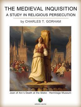 The Medieval Inquisition. A Study in Religious Persecution