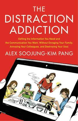 an The Distraction Addiction: Getting the Information You Need and the Communication You Want, Without Enraging Your Family, Annoying Your Colleagues
