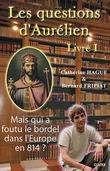 Mais qui a foutu le bordel dans l'Europe en 814 ? - Les questions d'Aurélien - livre I