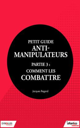 Petit guide anti-manipulateur - Partie 3 : comment les combattre