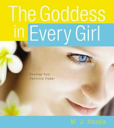 The Goddess in Every Girl: Develop Your Feminine Power