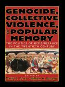 Genocide, Collective Violence, and Popular Memory: The Politics of Remembrance in the Twentieth Century