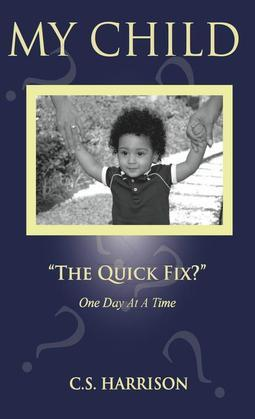 "My Child ""The Quick Fix?"""