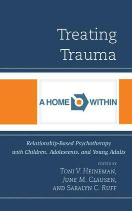 Treating Trauma: Relationship-Based Psychotherapy with Children, Adolescents, and Young Adults