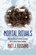 Mortal Rituals: What the Story of the Andes Survivors Tells Us About Human Evolution