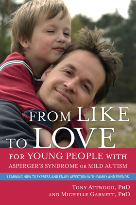 From Like to Love for Young People with Asperger's Syndrome (Autism Spectrum Disorder): Learning How to Express and Enjoy Affection with Family and Fr