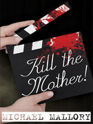 Kill the Mother!