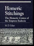 Homeric Stitchings: The Homeric Centos of the Empress Eudocia