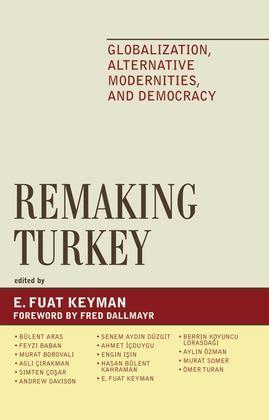 Remaking Turkey: Globalization, Alternative Modernities, and Democracies