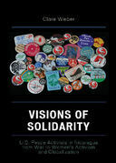 Visions of Solidarity: U.S. Peace Activists in Nicaragua from War to Women's Activism and Globalization