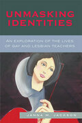 Unmasking Identities: An Exploration of the Lives of Gay and Lesbian Teachers