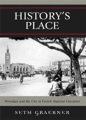 History's Place: Nostalgia and the City in French Algerian Literature