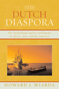The Dutch Diaspora: The Netherlands and Its Settlements in Africa, Asia, and the Americas