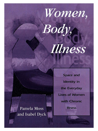 Women, Body, Illness: Space and Identity in the Everyday Lives of Women with Chronic Illness