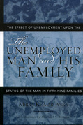 The Unemployed Man and His Family: The Effect of Unemployment Upon the Status of the Man in Fifty-Nine Families