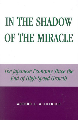 In the Shadow of the Miracle: The Japanese Economy Since the End of High-Speed Growth