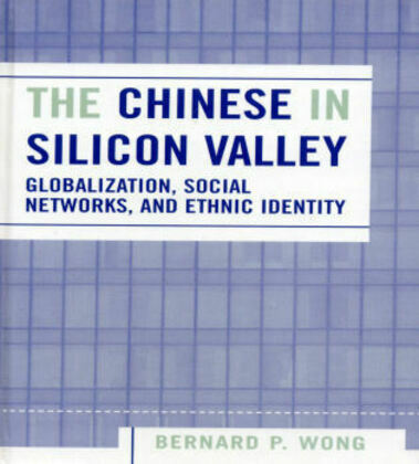 The Chinese in Silicon Valley: Globalization, Social Networks, and Ethnic Identity