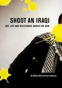 Shoot an Iraqi: Art, Life and Resistance Under the Gun