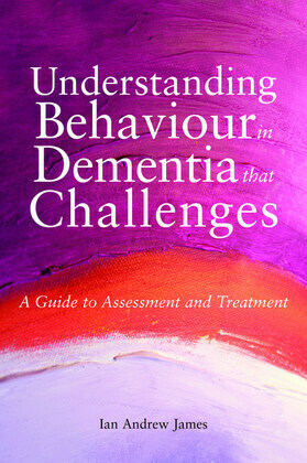 Understanding Behaviour in Dementia that Challenges: A Guide to Assessment and Treatment