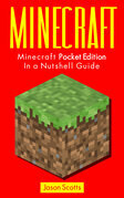 Minecraft: Minecraft Pocket Edition In a Nutshell Guide