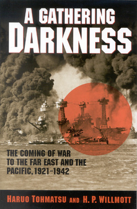 A Gathering Darkness: The Coming of War to the Far East and the Pacific, 1921-1942