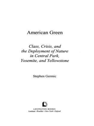 American Green: Class, Crisis, and the Deployment of Nature in Central Park, Yosemite, and Yellowstone