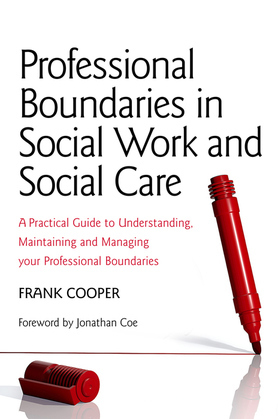 Professional Boundaries in Social Work and Social Care: A Practical Guide to Understanding, Maintaining and Managing Your Professional Boundaries