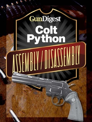 Gun Digest Colt Python Assembly/Disassembly Instructions