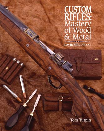 Custom Rifles - Mastery of Wood & Metal: David Miller Co.