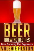Beer Brewing Recipes: Beer Brewing For Beginners