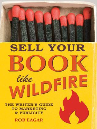 Sell Your Book Like Wildfire: The Writer's Guide to Marketing and Publicity