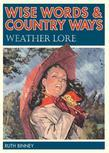 Wise Words and Country Ways Weather Lore