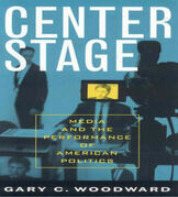 Center Stage: Media and the Performance of American Politics