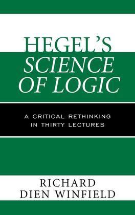 Hegel's Science of Logic: A Critical Rethinking in Thirty Lectures