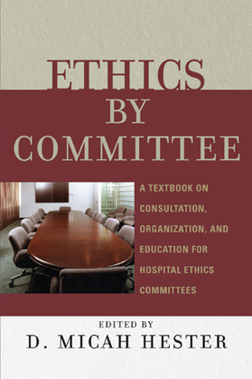 Ethics by Committee: A Textbook on Consultation, Organization, and Education for Hospital Ethics Committees
