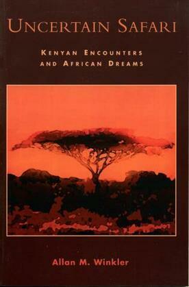 Uncertain Safari: Kenyan Encounters and African Dreams