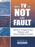 Why TV Is Not Our Fault: Television Programming, Viewers, and Who's Really in Control
