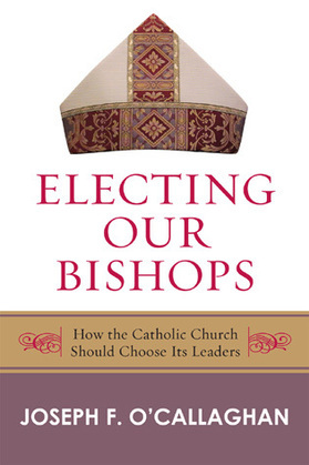 Electing Our Bishops: How the Catholic Church Should Choose Its Leaders